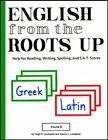 English from the Roots Up Vol 2 Help for Reading Writing Spelling and SA