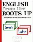English from the Roots Up Vol 1 Help for Reading Writing Spelling and SA