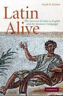 Latin Alive The Survival Of Latin In English And The Romance Languages By J