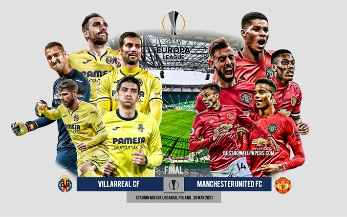 Choose resolution & download this wallpaper. Download Wallpapers Villarreal Cf Vs Manchester United Fc Final 2021 Uefa Europa League Final Preview Promotional Materials Football Players Europa League Football Match Villarreal Cf Manchester United Fc Villarreal Vs Manchester United