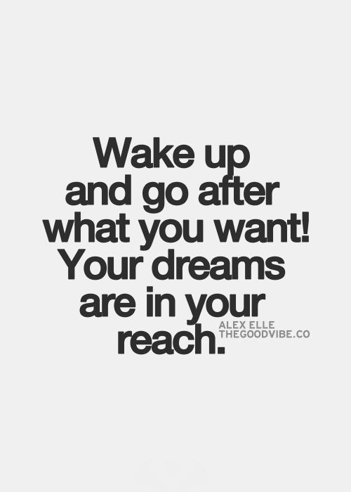 best love quotes - wake up and go after what you want, your ...