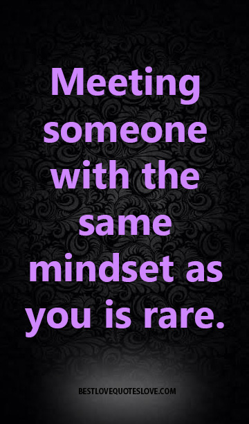 best love quotes-Meeting someone with the same mindset as ...