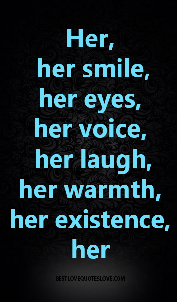 best love quotes-Her, her smile, her eyes, her voice, her ...