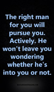 best love quotes -The right man for you will pursue you ...