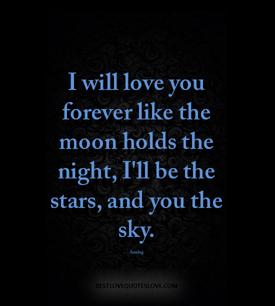 best love quotes -I will love you forever like the moon ...