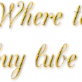 Where to buy lube