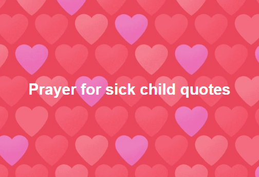 Prayer for a sick child quotes