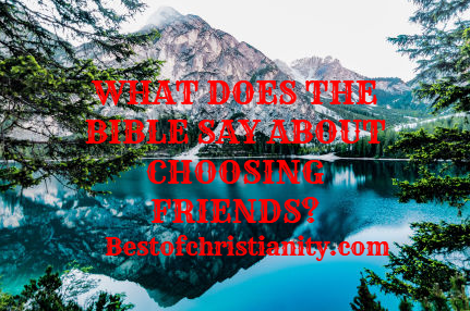 What Does The Bible Say About Choosing Friends