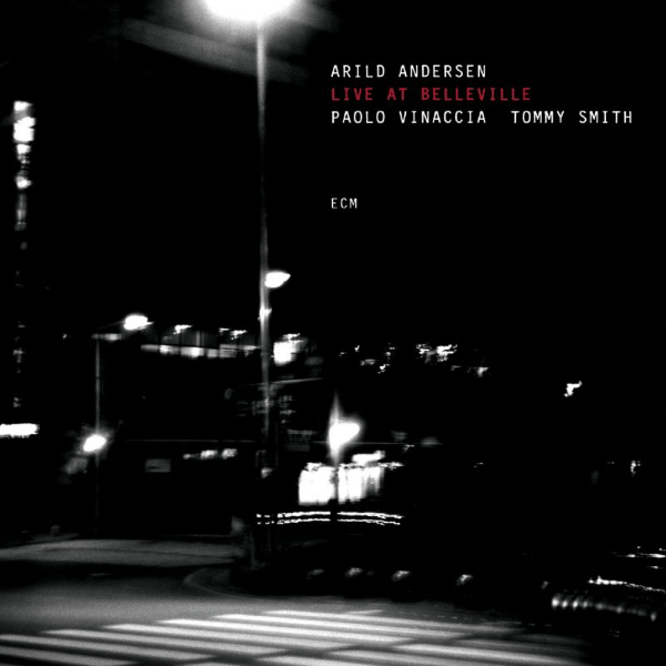Arild Andersen, Paolo Vinaccia, Tommy Smith - Live At Belleville