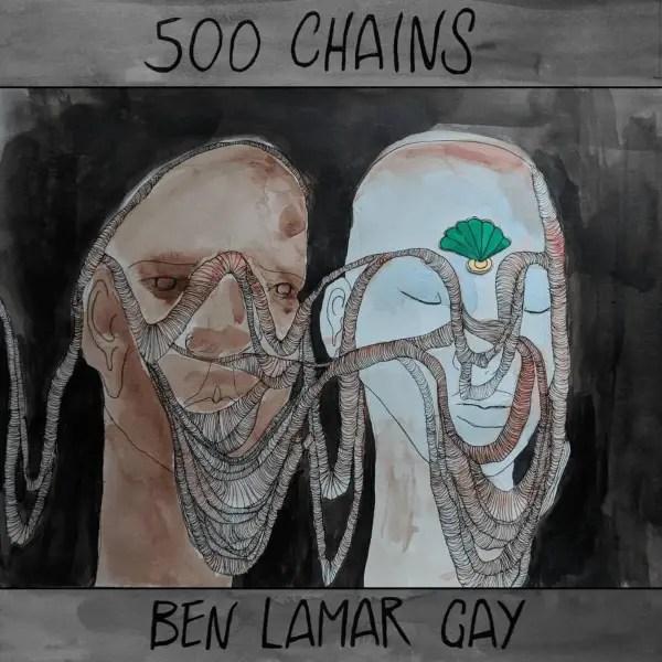 Ben Lamar Gay - 500 Chains