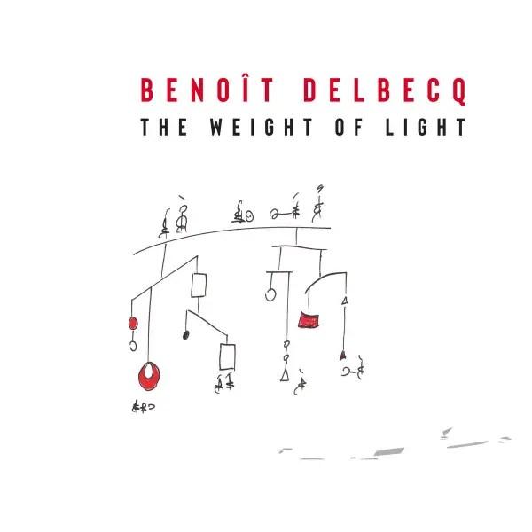 Benoît Delbecq - The Weight Of Light