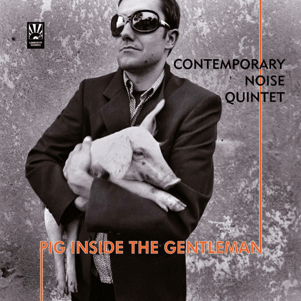Contemporary Noise Quintet - Pig Inside The Gentleman