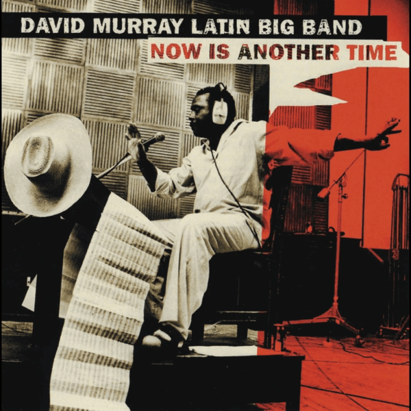 David Murray Latin Big Band - Now Is Another Time