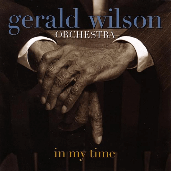 Gerald Wilson Orchestra - In My Time