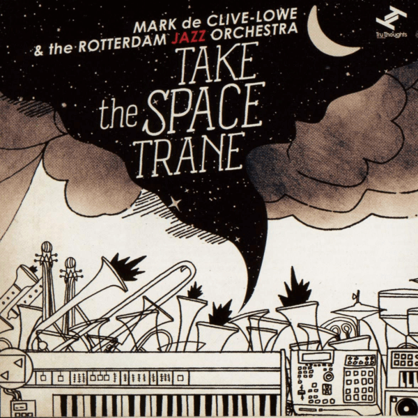 Mark De Clive-Lowe The Rotterdam Jazz Orchestra _Take The Space Trane