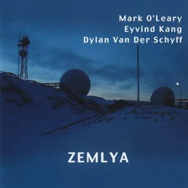 Mark O'Leary, Eyvind Kang, Dylan Van Der Schyff - Zemlya