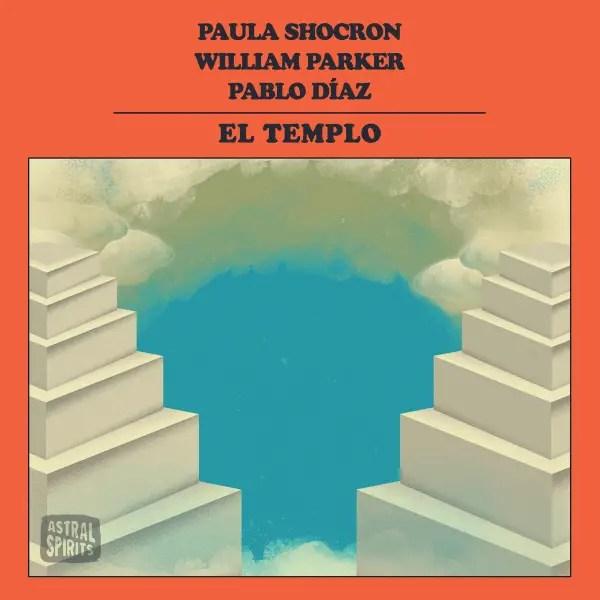 Paula Shocron, William Parker, Pablo Díaz - El Templo