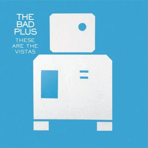 The Bad Plus - These Are The Vistas