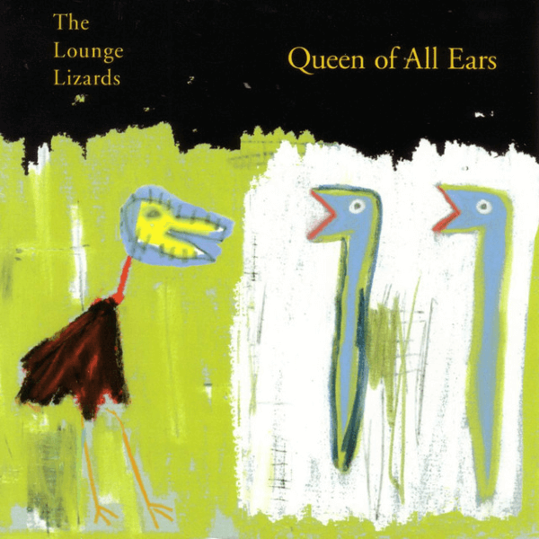 The Lounge Lizards - Queen Of All Ears