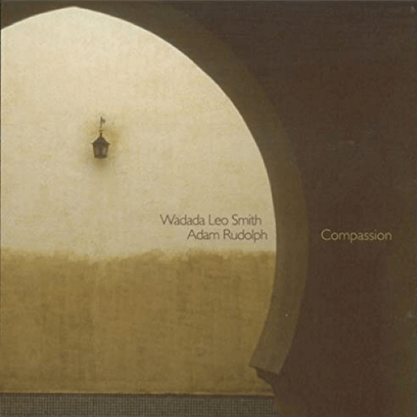 Wadada Leo Smith & Adam Rudolph - Compassion