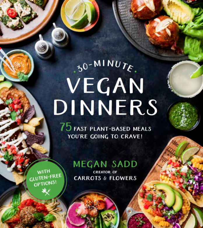 30 Minute Vegan Dinners: 75 Fast Plant-Based Meals You're Going To Crave!