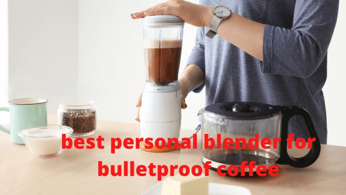 best personal blender for bulletproof coffee