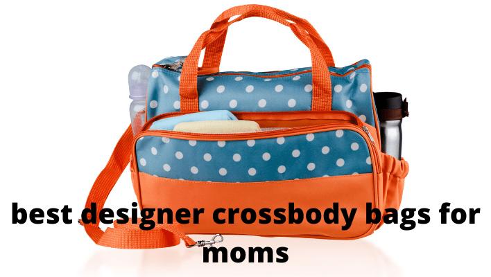 best designer crossbody bags for moms