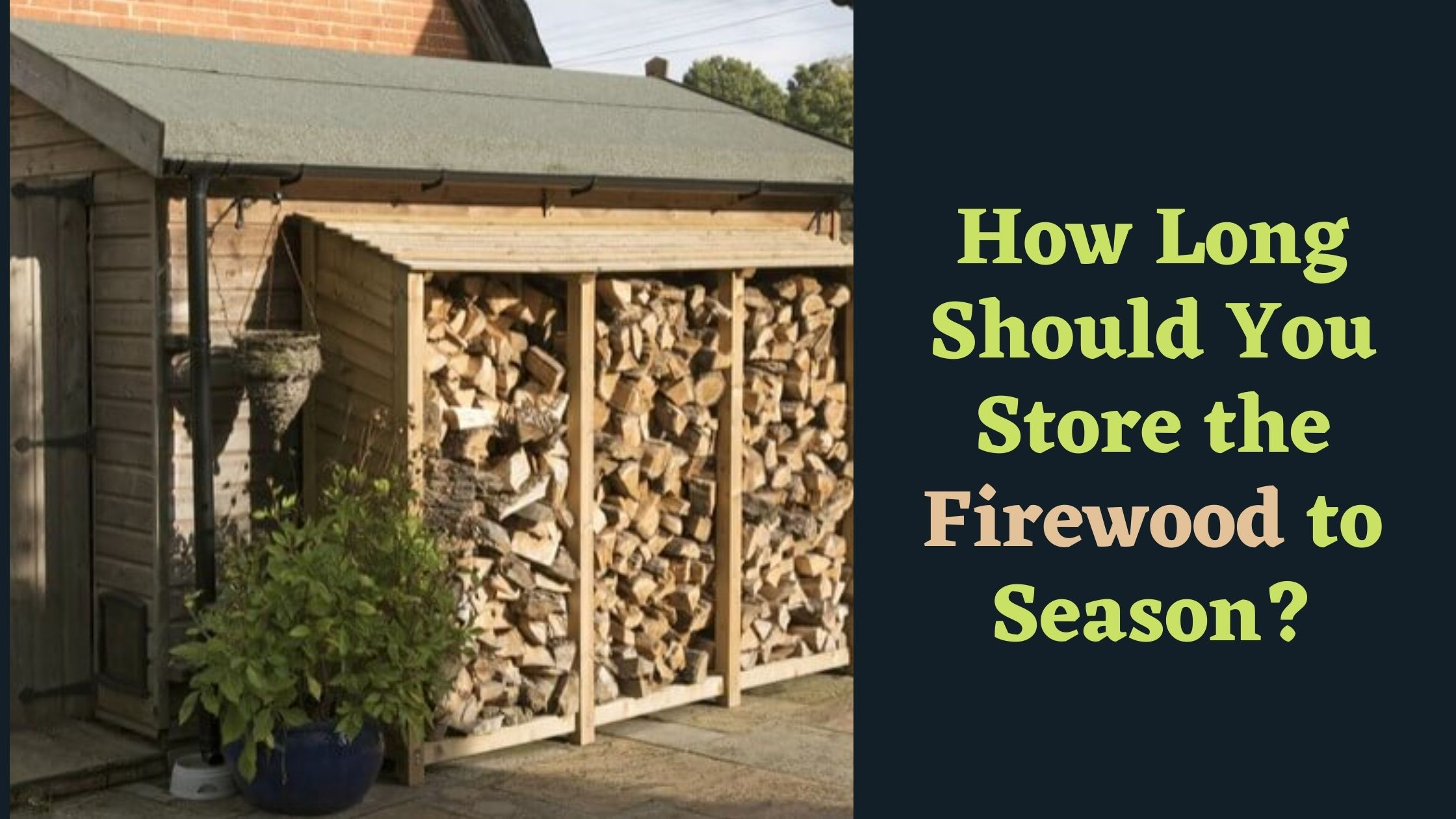 Best How Long Should You Store the Firewood to Season? 2021