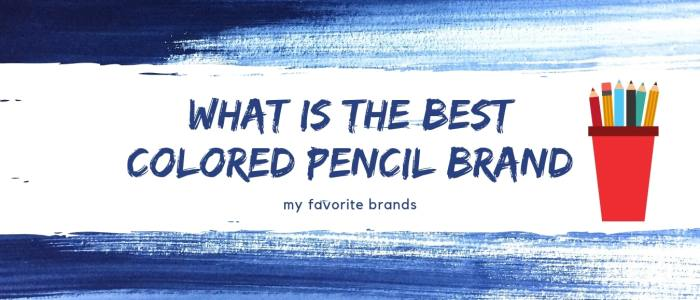 What is The Best Brand of Colored Pencils?