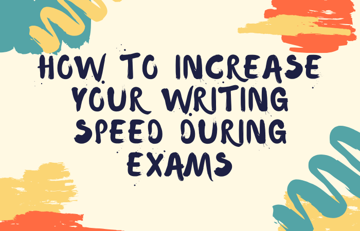 how to increase your writing speed during exams