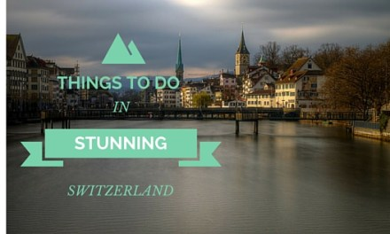 Things To Do In Stunning Switzerland