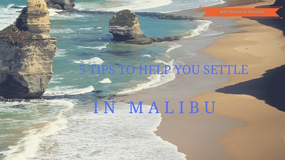 5 Tips to Help You Settle Down in Malibu