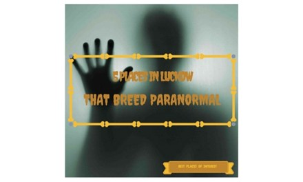 5 Places in Lucknow that Breed the Paranormal. Be Scared!