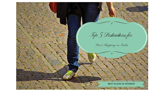 Top 5 Destinations for Street Shopping in India