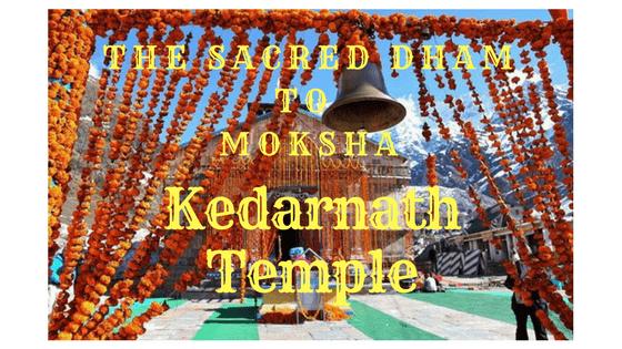 Kedarnath Temple – The Sacred Dham to Moksha