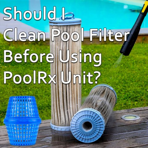 Should I Clean Swimming Pool Filter Before Using PoolRx Unit?