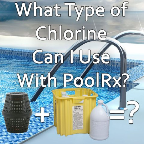 What Type of Chlorine Can I Use with PoolRx Installed in The Pool?
