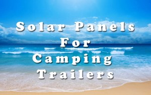 Solar Panels for Camping Trailers