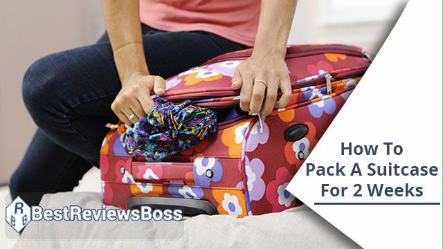 How To Pack A Suitcase For 2 Weeks