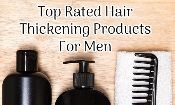 Top Rated Hair Thickening Products For Men