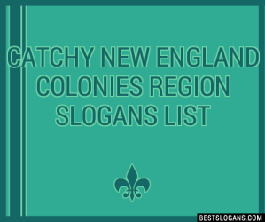 30+ Catchy New England Colonies Region Slogans List Taglines Phrases & Names 2020