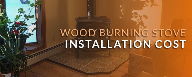 Wood Burning Stove Installation Cost  Budgeting Money