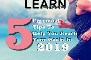 5 Foremost Tips To Help You Reach Your Goals in 2019