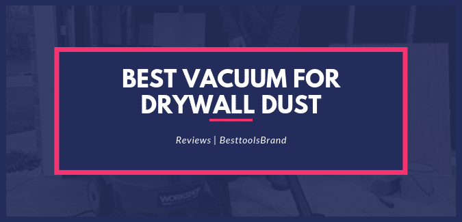 Best Vacuum For Drywall Dust