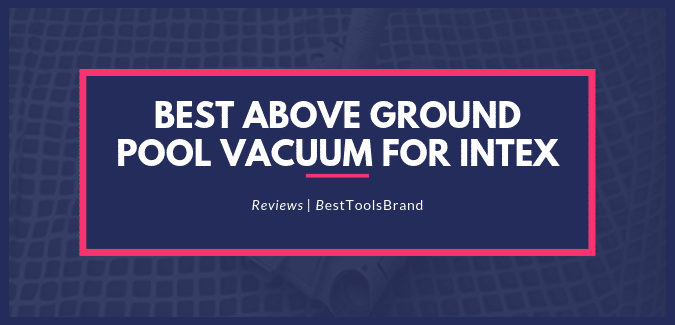 Best Above Ground Pool Vacuum For Intex