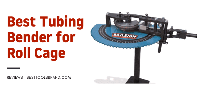 Best Tubing Bender for Roll Cage
