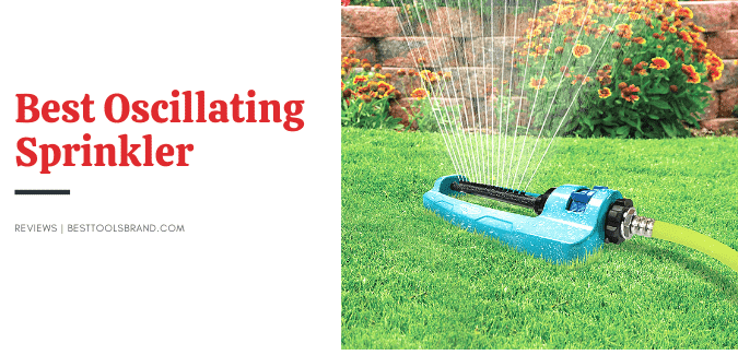 Best Oscillating Sprinkler Reviews – Exactly What You Need!