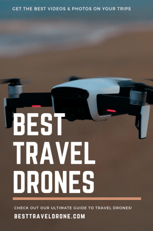 Image of Drone Flying and Text Saying Best Travel Drones - Get the Best Videos and Photos on your Trips