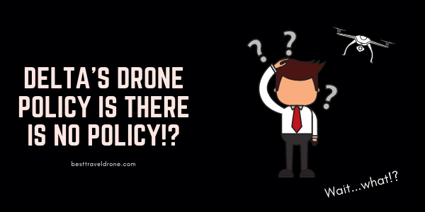 Image of Drone and Man Scratching Head and Text saying Delta's drone policy is there is no policy