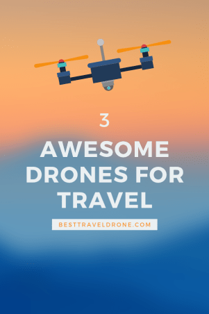 3 REALLY AWESOME DRONES FOR TRAVEL